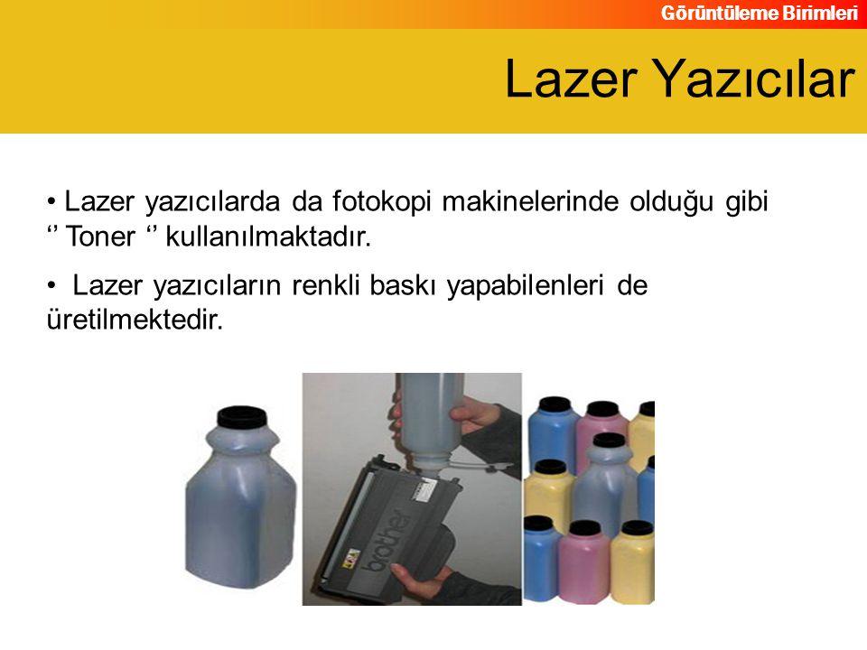 Lazer Yazıcılar Lazer yazıcılarda da fotokopi makinelerinde olduğu gibi '' Toner '' kullanılmaktadır.