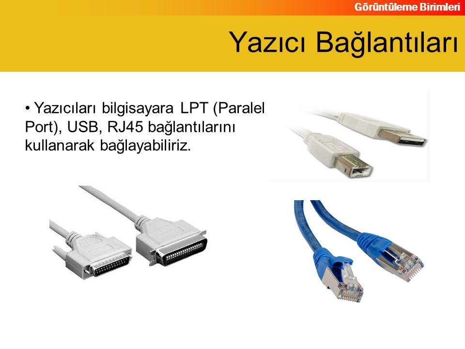 Yazıcı Bağlantıları Yazıcıları bilgisayara LPT (Paralel Port), USB, RJ45 bağlantılarını kullanarak bağlayabiliriz.