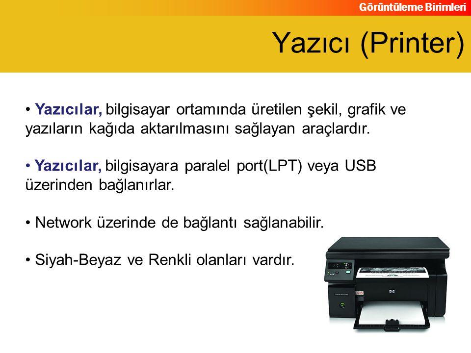 Yazıcı (Printer) Yazıcılar, bilgisayar ortamında üretilen şekil, grafik ve yazıların kağıda aktarılmasını sağlayan araçlardır.