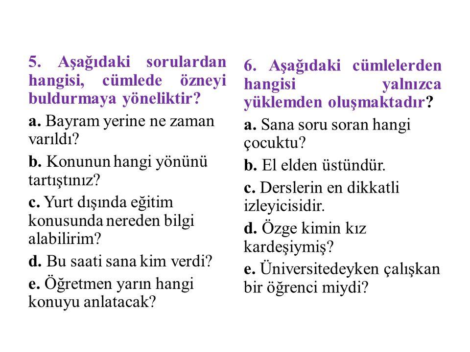 5. Aşağıdaki sorulardan hangisi, cümlede özneyi buldurmaya yöneliktir