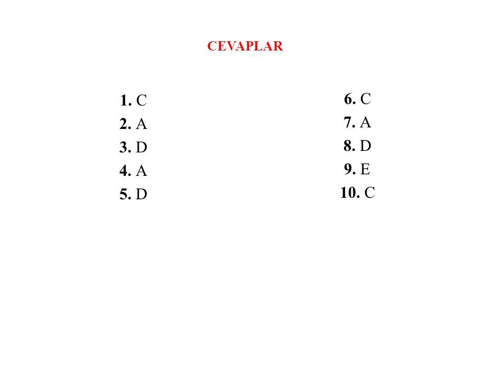 CEVAPLAR 1. C 2. A 3. D 4. A 5. D 6. C 7. A 8. D 9. E 10. C