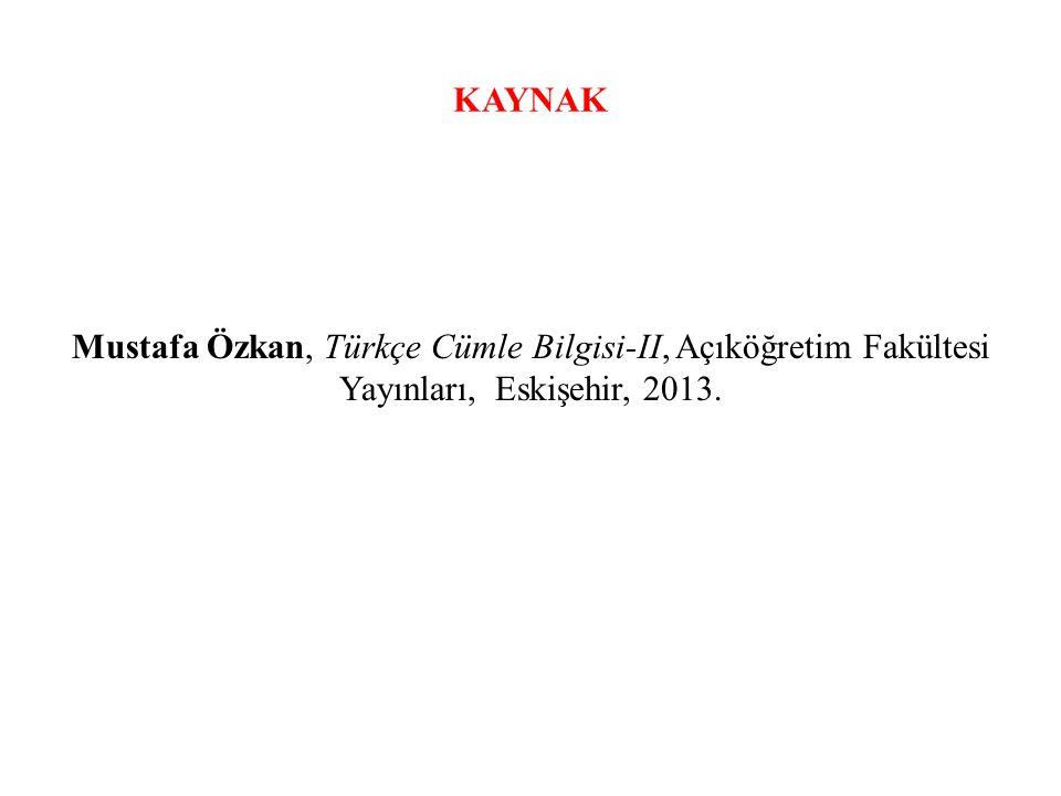 KAYNAK Mustafa Özkan, Türkçe Cümle Bilgisi-II, Açıköğretim Fakültesi Yayınları, Eskişehir, 2013.