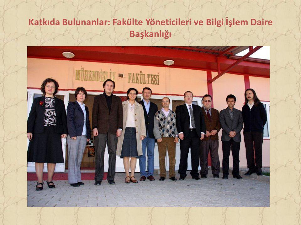 Katkıda Bulunanlar: Fakülte Yöneticileri ve Bilgi İşlem Daire Başkanlığı