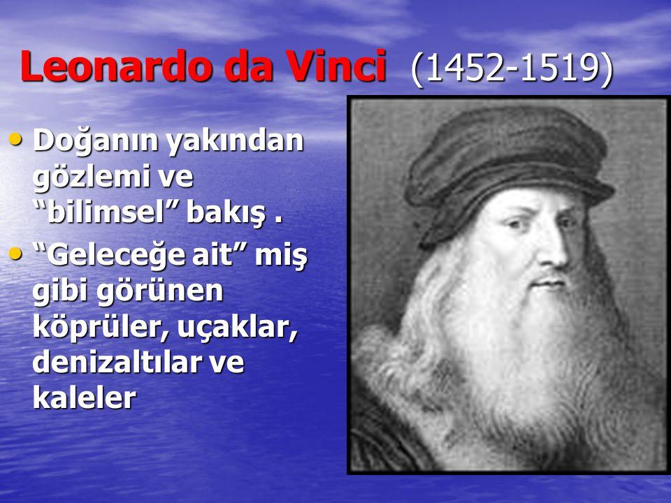 Leonardo da Vinci (1452-1519) Doğanın yakından gözlemi ve bilimsel bakış .