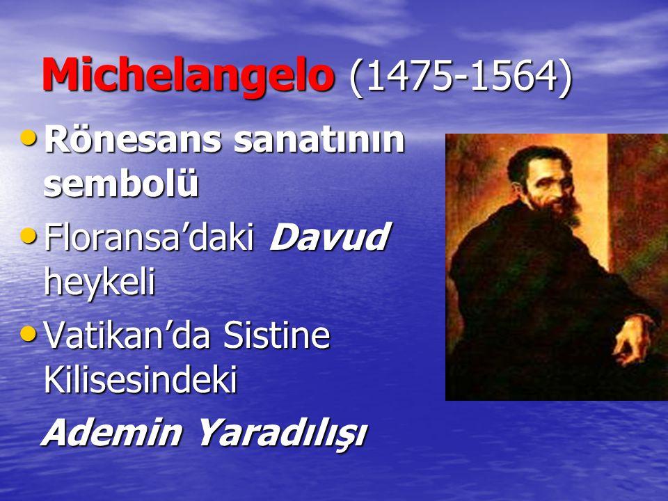Michelangelo (1475-1564) Rönesans sanatının sembolü