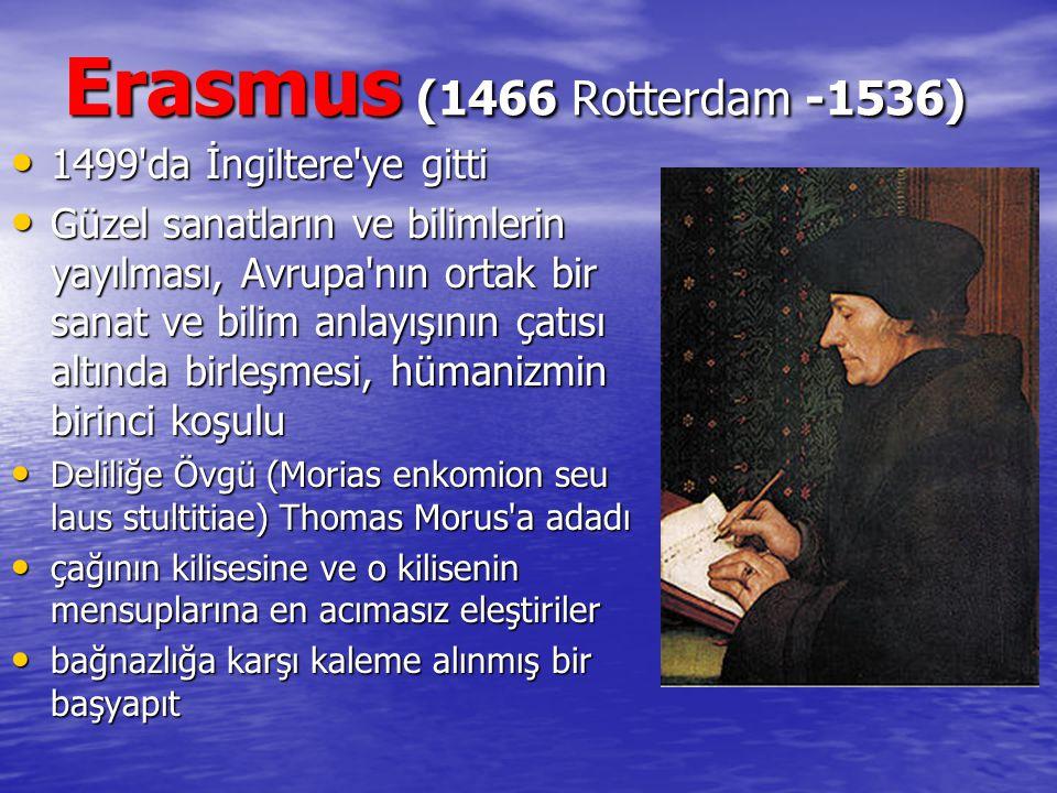 Erasmus (1466 Rotterdam -1536) 1499 da İngiltere ye gitti