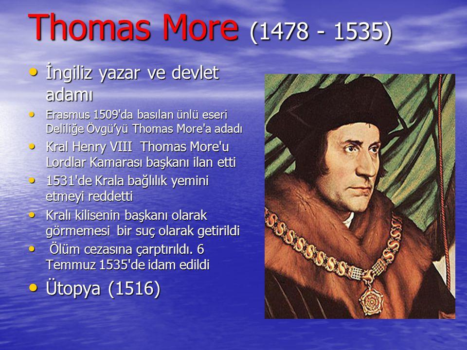 Thomas More (1478 - 1535) İngiliz yazar ve devlet adamı Ütopya (1516)