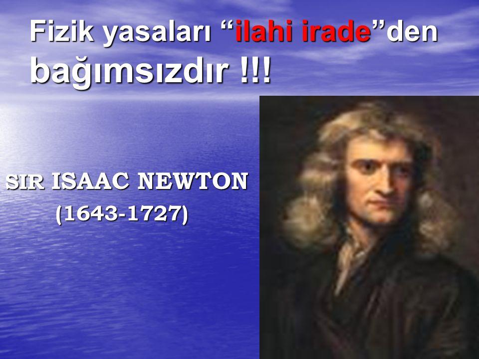 Fizik yasaları ilahi irade den bağımsızdır !!!
