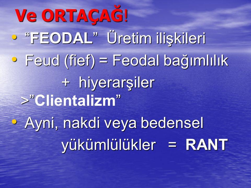 Ve ORTAÇAĞ! FEODAL Üretim ilişkileri Feud (fief) = Feodal bağımlılık