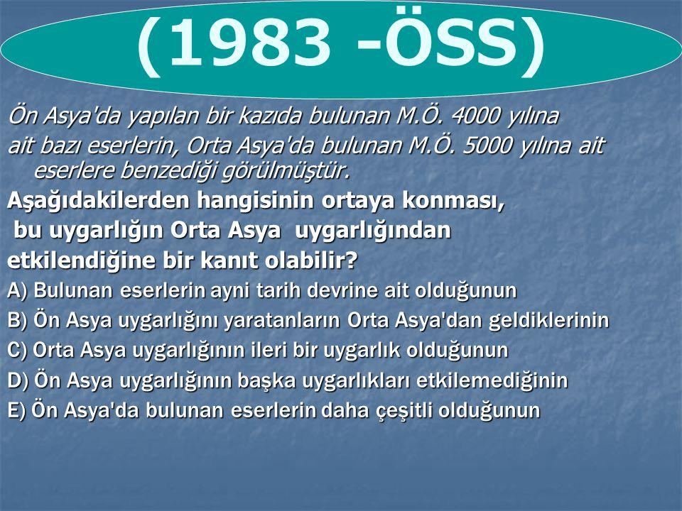 (1983 -ÖSS) Ön Asya da yapılan bir kazıda bulunan M.Ö. 4000 yılına