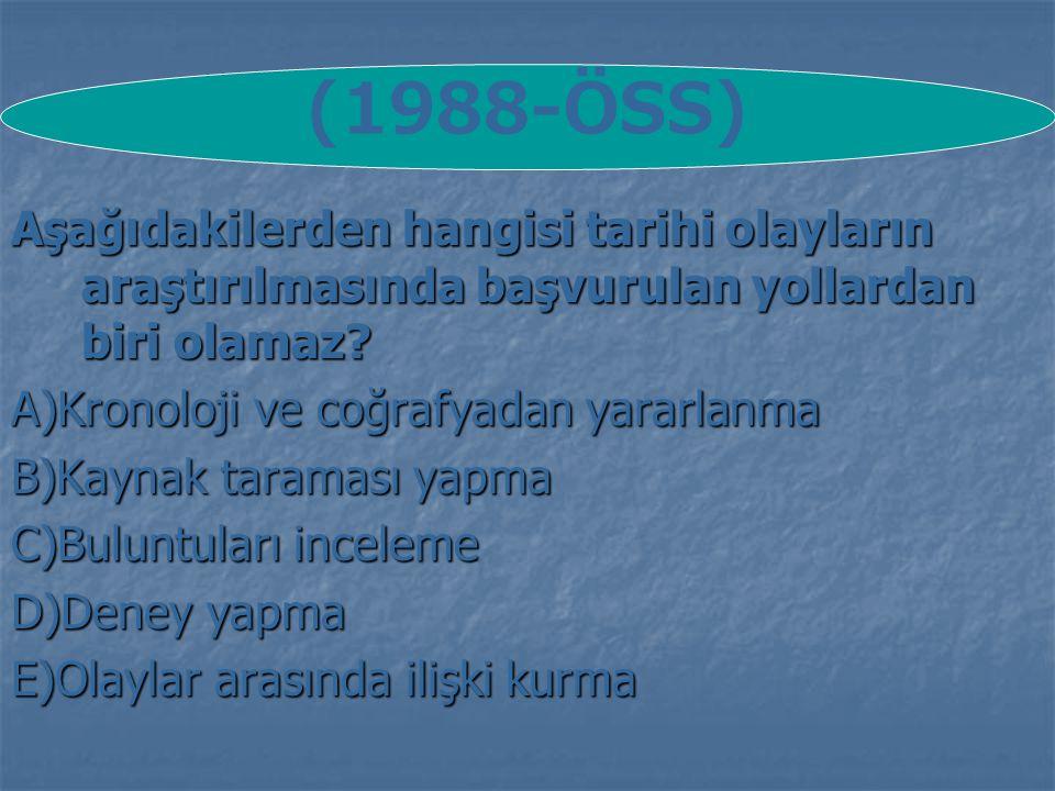(1988-ÖSS) Aşağıdakilerden hangisi tarihi olayların araştırılmasında başvurulan yollardan biri olamaz