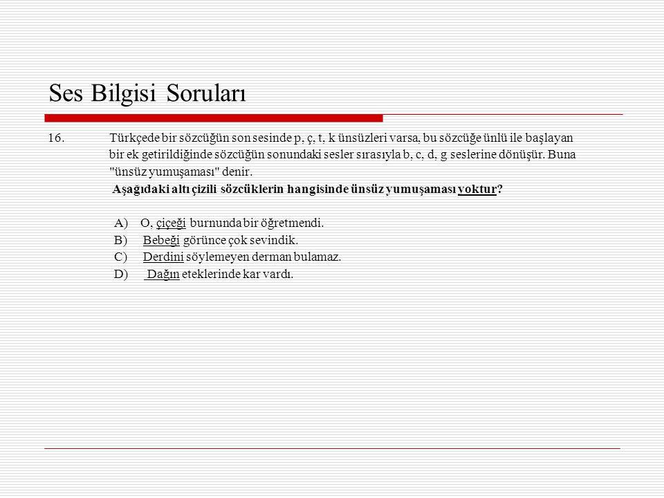 Ses Bilgisi Soruları 16. Türkçede bir sözcüğün son sesinde p, ç, t, k ünsüzleri varsa, bu sözcüğe ünlü ile başlayan.