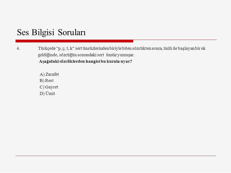 Ses Bilgisi Soruları 4. Türkçede p, ç, t, k sert ünsüzlerinden biriyle biten sözcükten sonra, ünlü ile başlayan bir ek.