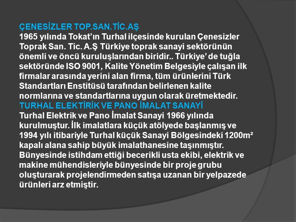 ÇENESİZLER TOP.SAN.TİC.AŞ 1965 yılında Tokat'ın Turhal ilçesinde kurulan Çenesizler Toprak San.