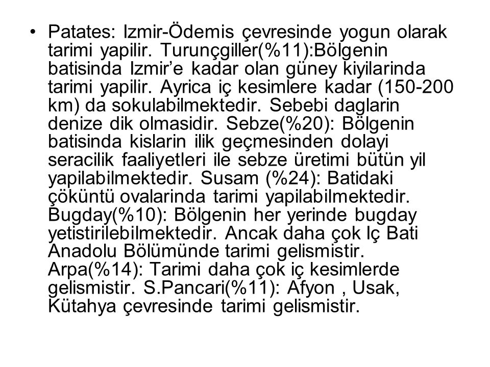 Patates: Izmir-Ödemis çevresinde yogun olarak tarimi yapilir