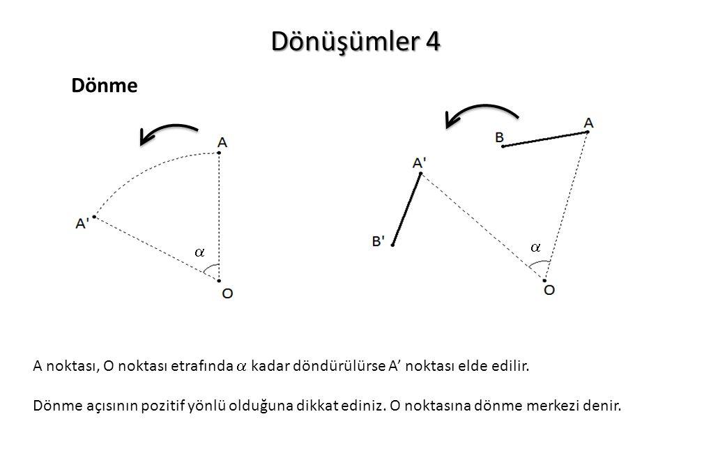 Dönüşümler 4 Dönme.   A noktası, O noktası etrafında  kadar döndürülürse A' noktası elde edilir.