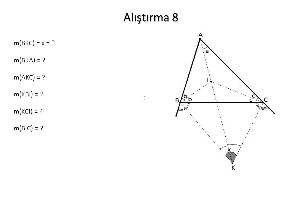 Alıştırma 8 m(BKC) = x = m(BKA) = m(AKC) = m(KBI) = m(KCI) =
