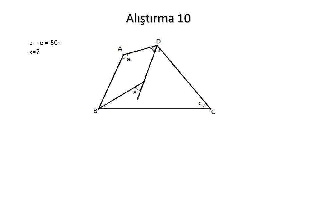 Alıştırma 10 a – c = 50o x=
