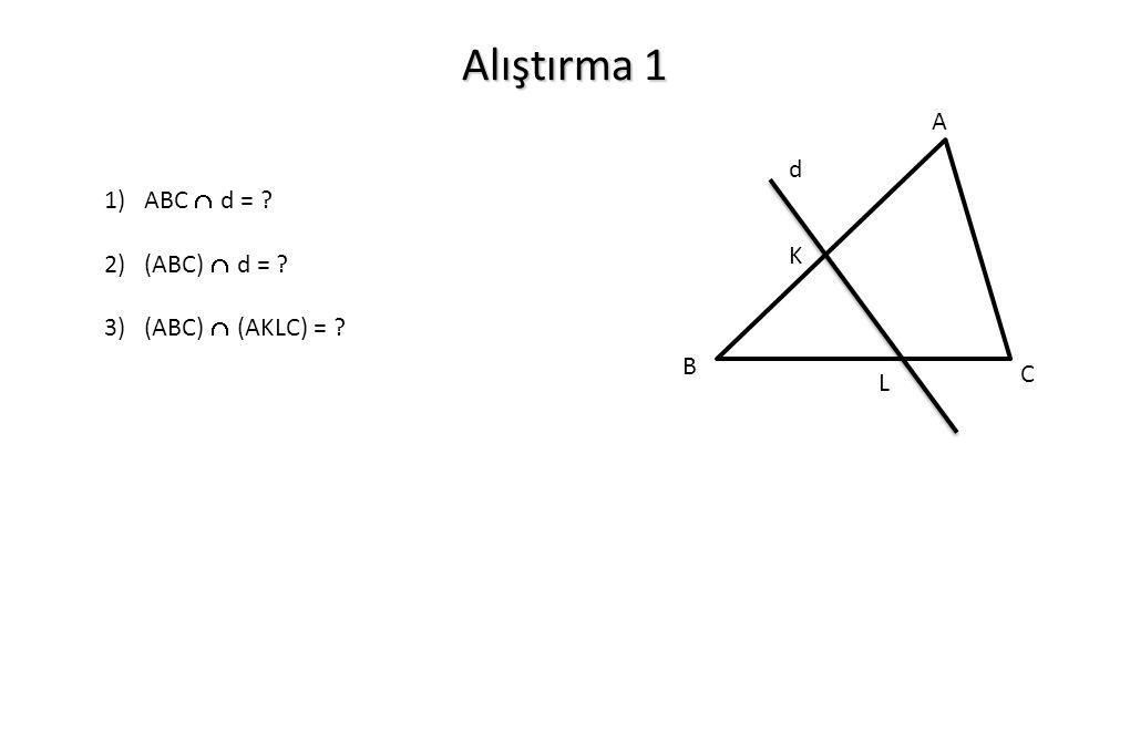 Alıştırma 1 A d 1) ABC  d = 2) (ABC)  d = 3) (ABC)  (AKLC) =