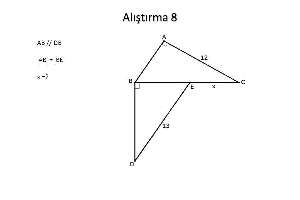Alıştırma 8 AB // DE AB = BE x =