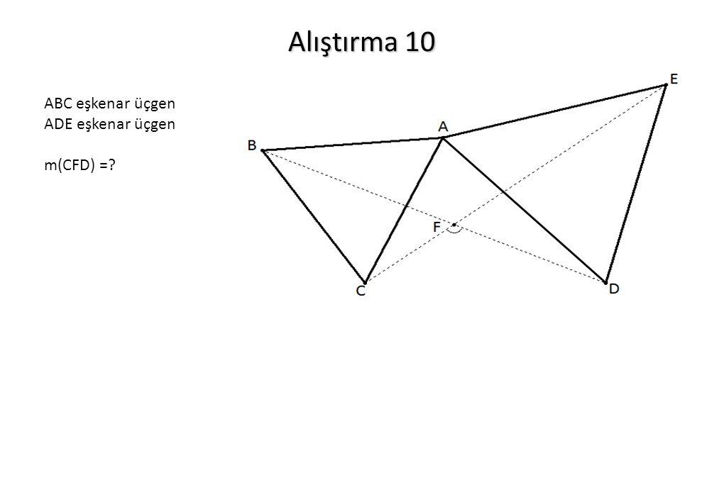 Alıştırma 10 ABC eşkenar üçgen ADE eşkenar üçgen m(CFD) =