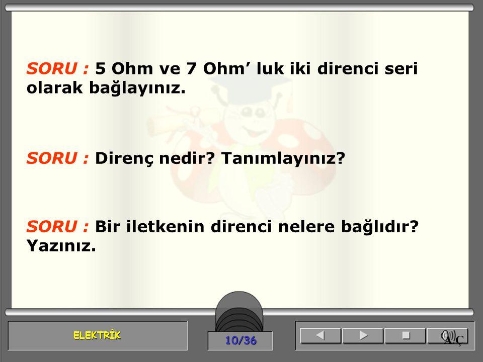 SORU : 5 Ohm ve 7 Ohm' luk iki direnci seri olarak bağlayınız.