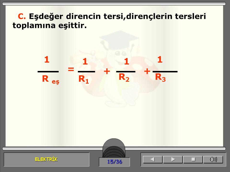 C. Eşdeğer direncin tersi,dirençlerin tersleri toplamına eşittir.