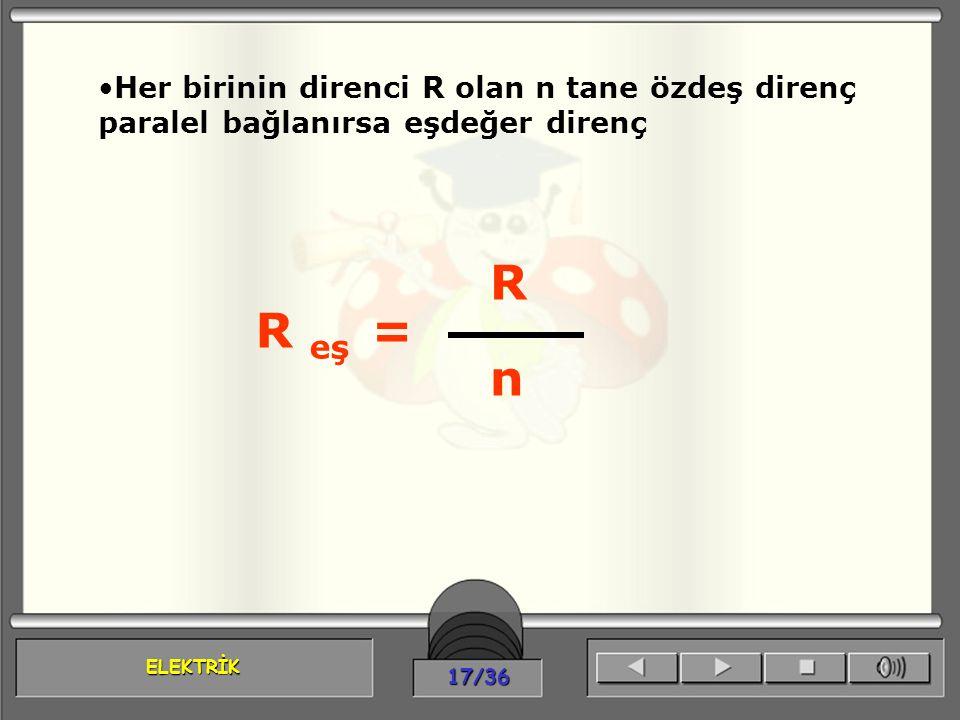 Her birinin direnci R olan n tane özdeş direnç paralel bağlanırsa eşdeğer direnç