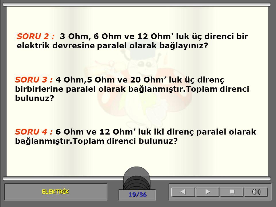 SORU 2 : 3 Ohm, 6 Ohm ve 12 Ohm' luk üç direnci bir elektrik devresine paralel olarak bağlayınız