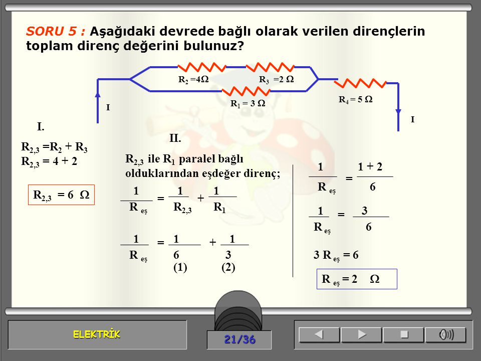 R2,3 ile R1 paralel bağlı olduklarından eşdeğer direnç; 1 1 + 2 = R eş