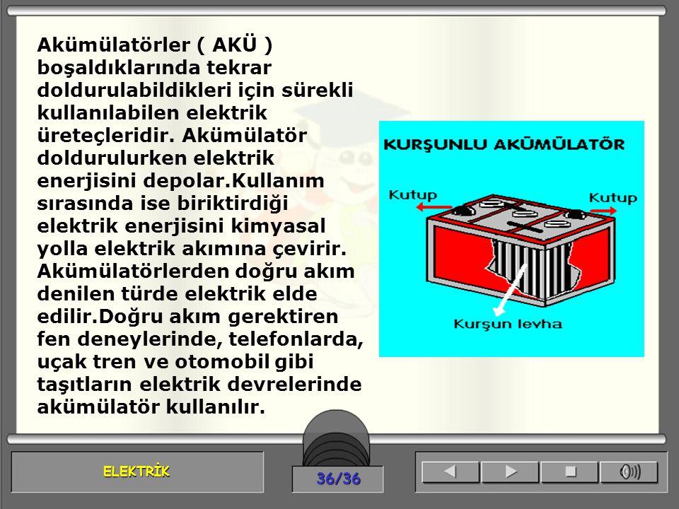 Akümülatörler ( AKÜ ) boşaldıklarında tekrar doldurulabildikleri için sürekli kullanılabilen elektrik üreteçleridir.