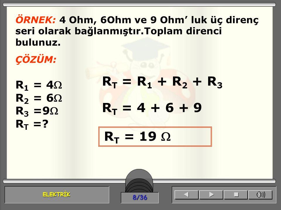 RT = R1 + R2 + R3 RT = 4 + 6 + 9 R1 = 4 R2 = 6 R3 =9 RT =