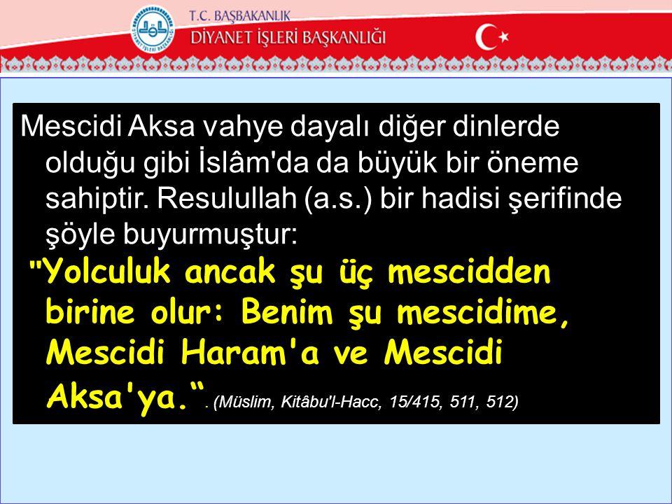 Mescidi Aksa vahye dayalı diğer dinlerde olduğu gibi İslâm da da büyük bir öneme sahiptir. Resulullah (a.s.) bir hadisi şerifinde şöyle buyurmuştur: