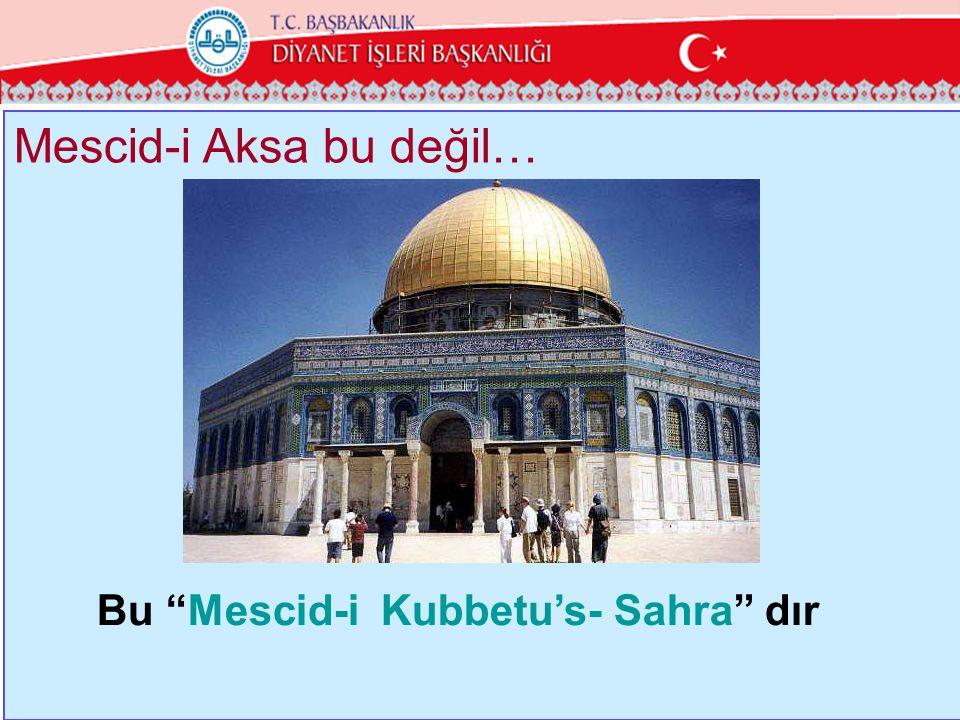 Mescid-i Aksa bu değil…
