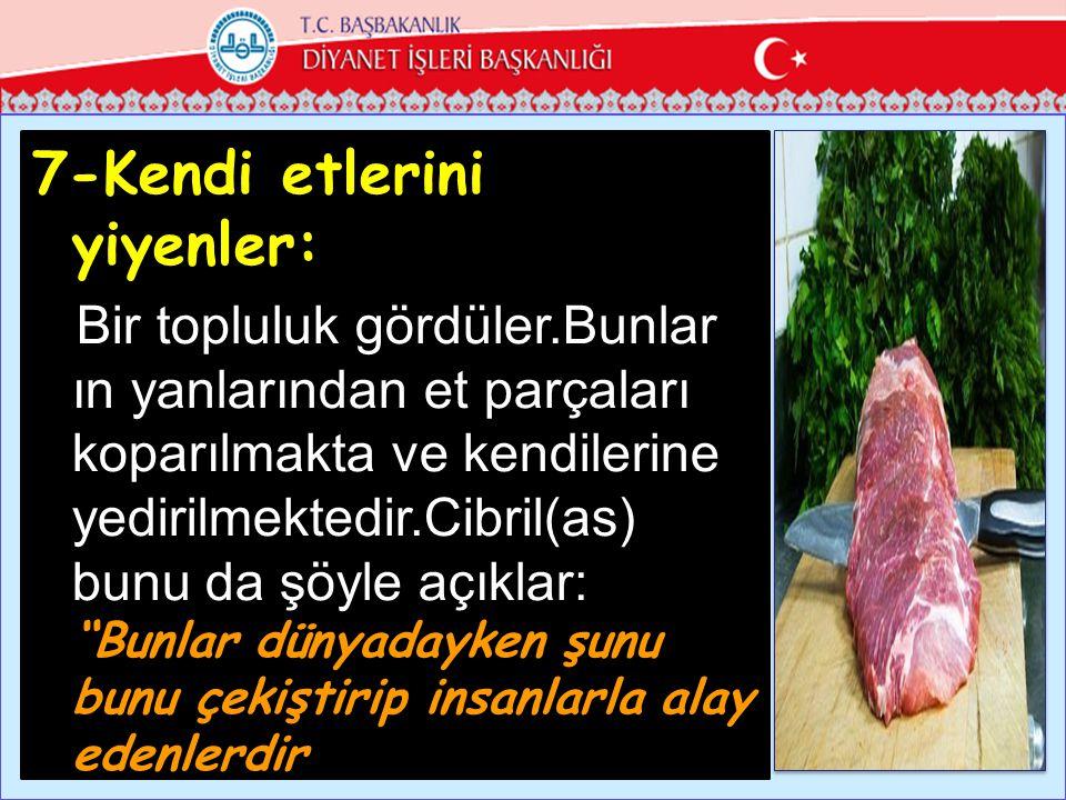 7-Kendi etlerini yiyenler: