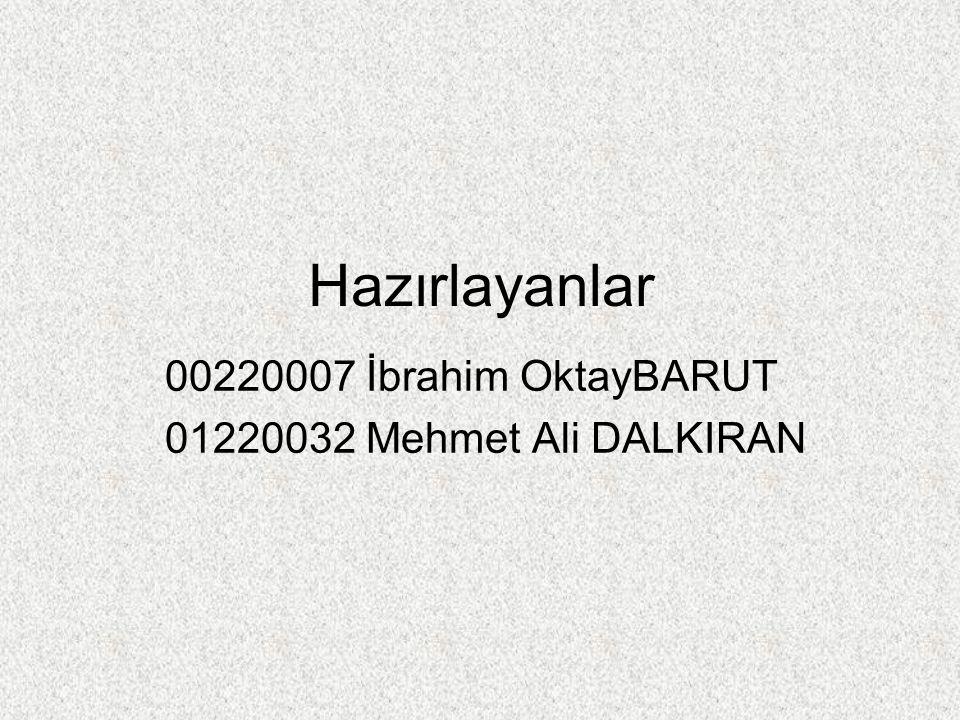 Hazırlayanlar 00220007 İbrahim OktayBARUT 01220032 Mehmet Ali DALKIRAN