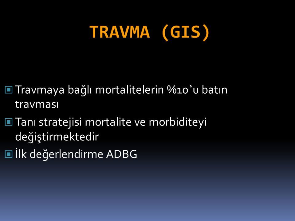 TRAVMA (GIS) Travmaya bağlı mortalitelerin %10'u batın travması