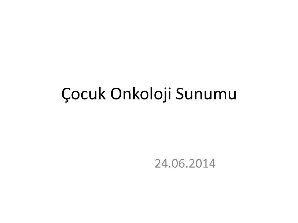 Çocuk Onkoloji Sunumu 24.06.2014