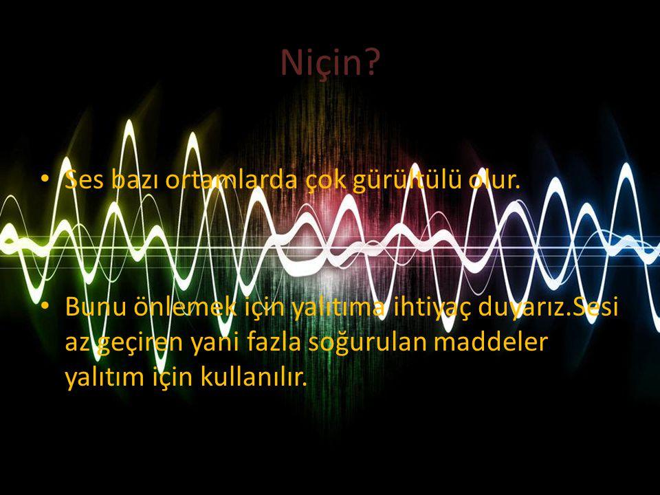 Niçin Ses bazı ortamlarda çok gürültülü olur.