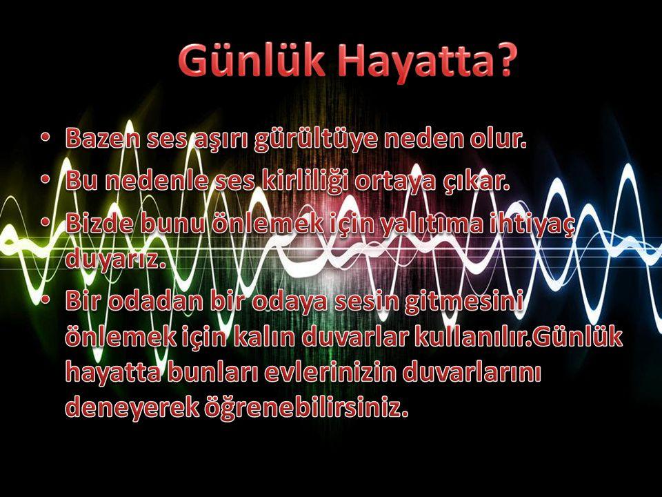 Günlük Hayatta Günlük Hayatta Bazen ses aşırı gürültüye neden olur.