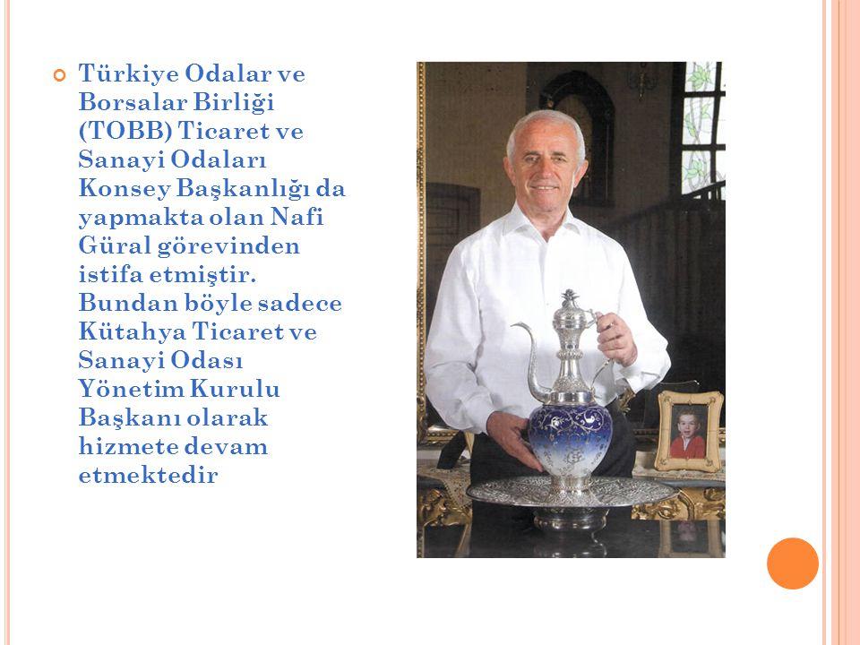 Türkiye Odalar ve Borsalar Birliği (TOBB) Ticaret ve Sanayi Odaları Konsey Başkanlığı da yapmakta olan Nafi Güral görevinden istifa etmiştir.