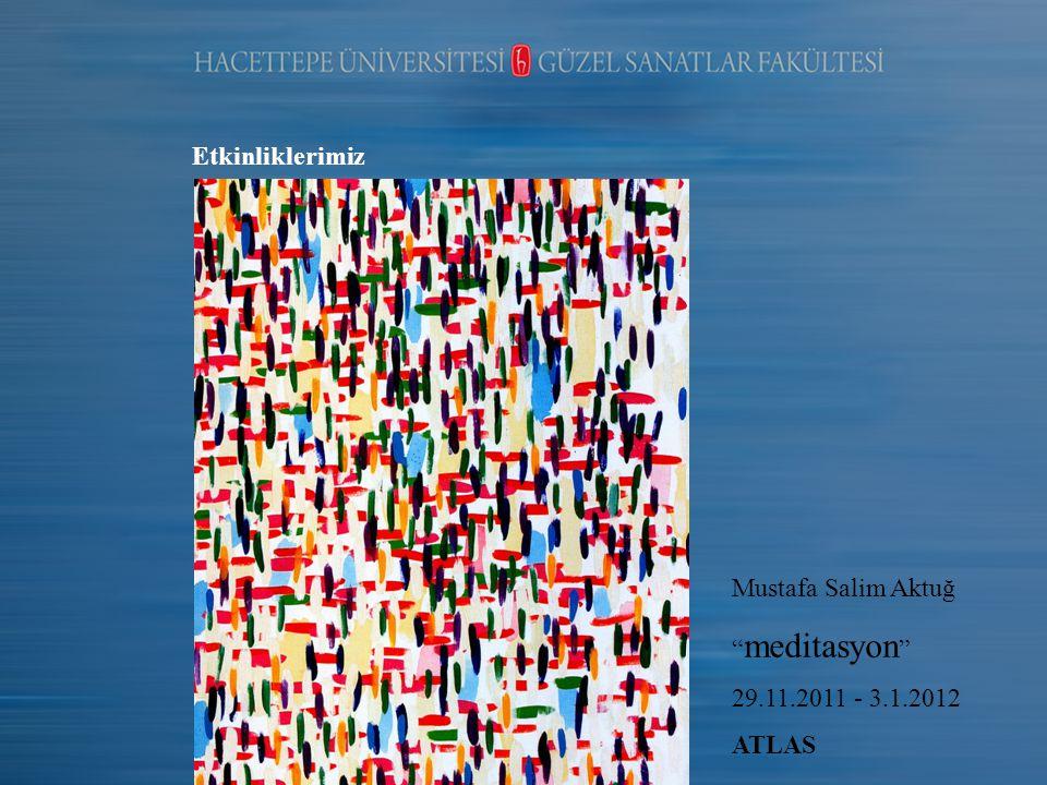 Etkinliklerimiz Mustafa Salim Aktuğ meditasyon 29.11.2011 - 3.1.2012 ATLAS