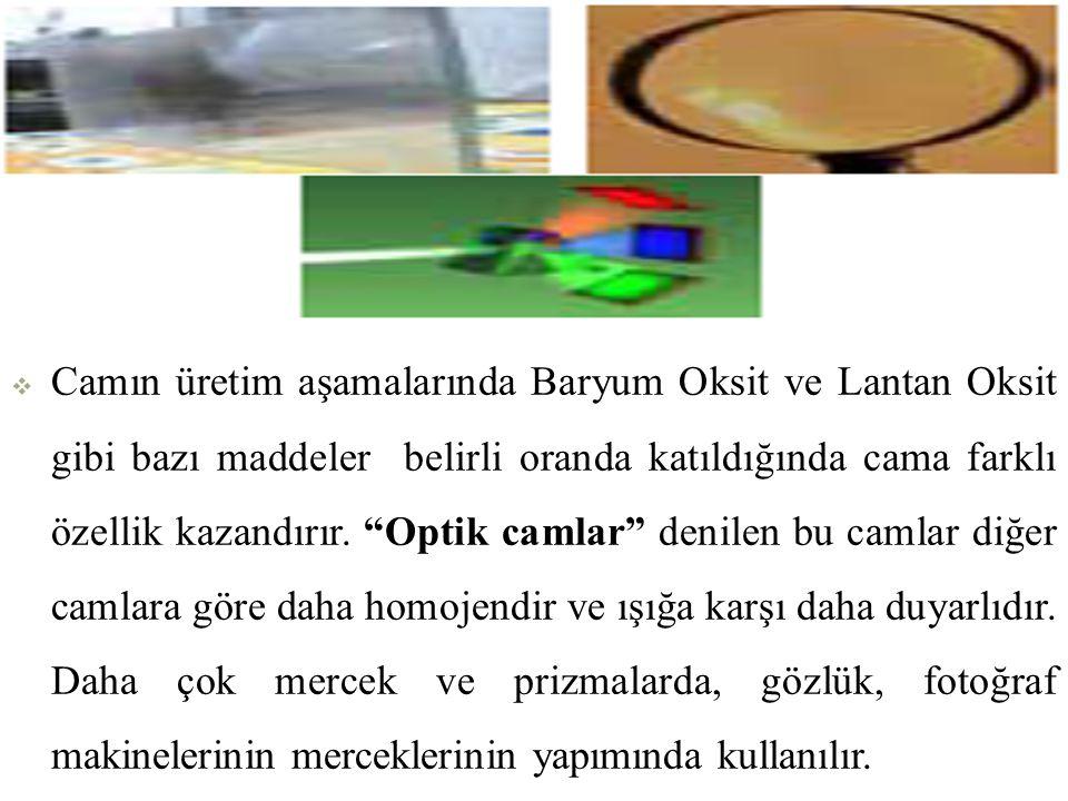 Camın üretim aşamalarında Baryum Oksit ve Lantan Oksit gibi bazı maddeler belirli oranda katıldığında cama farklı özellik kazandırır.