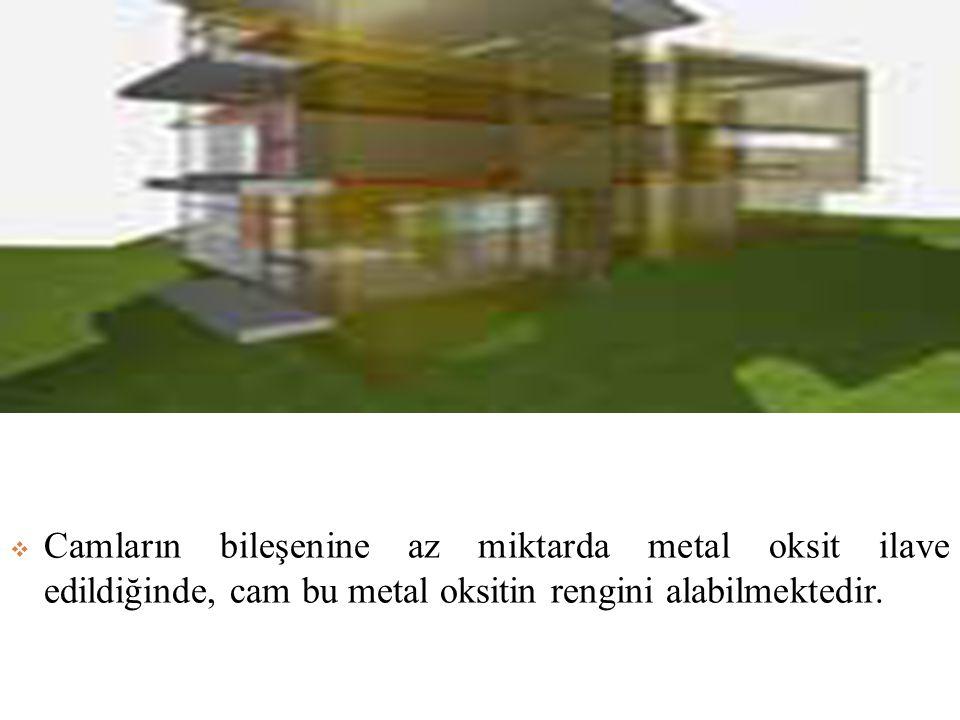 Camların bileşenine az miktarda metal oksit ilave edildiğinde, cam bu metal oksitin rengini alabilmektedir.
