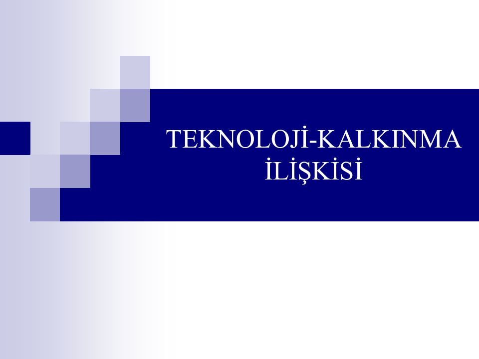 TEKNOLOJİ-KALKINMA İLİŞKİSİ