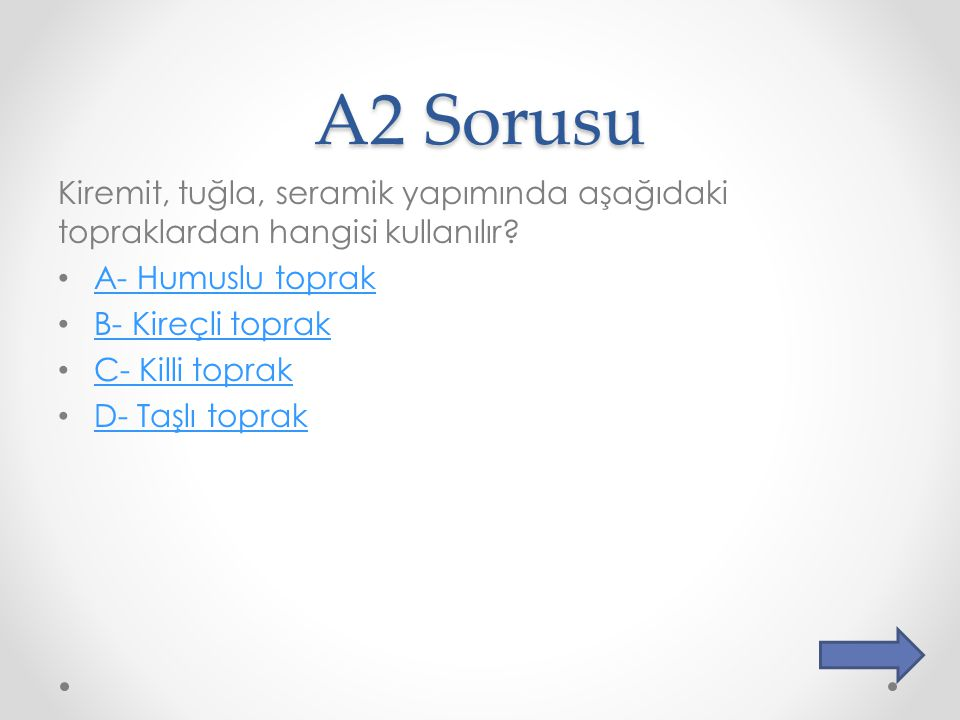 A2 Sorusu Kiremit, tuğla, seramik yapımında aşağıdaki topraklardan hangisi kullanılır A- Humuslu toprak.