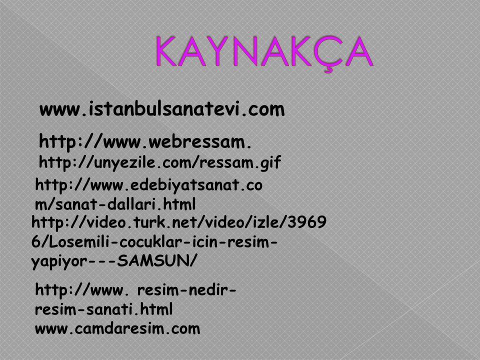 KAYNAKÇA www.istanbulsanatevi.com http://www.webressam.