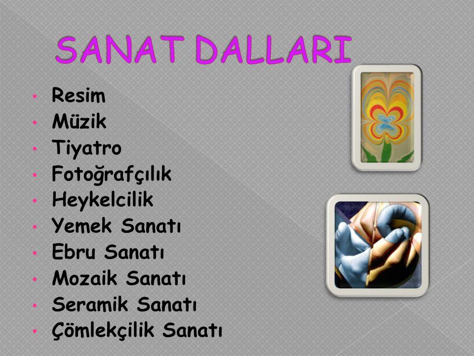 SANAT DALLARI Resim Müzik Tiyatro Fotoğrafçılık Heykelcilik