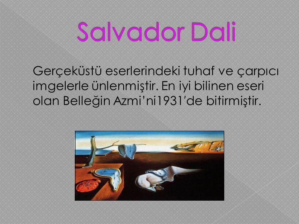 Salvador Dali Gerçeküstü eserlerindeki tuhaf ve çarpıcı imgelerle ünlenmiştir.