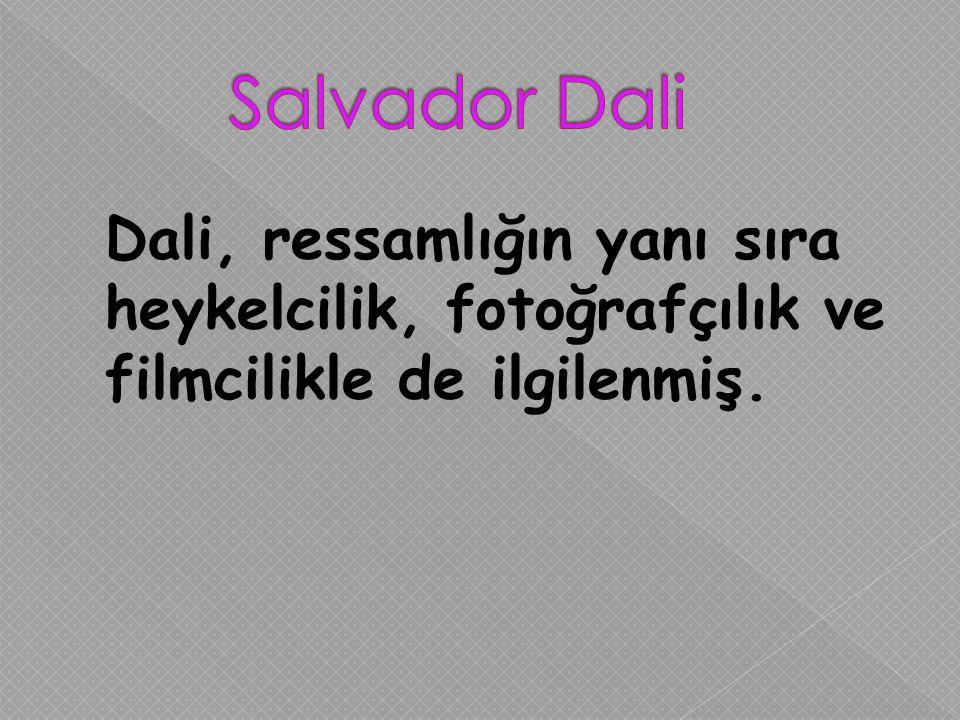 Salvador Dali Dali, ressamlığın yanı sıra heykelcilik, fotoğrafçılık ve filmcilikle de ilgilenmiş.